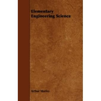 Elementary Engineering Science by Morley & Arthur