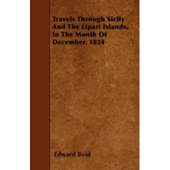 Travels Through Sicily and the Lipari Islands in the Month of December 1824 by Boid & Edward