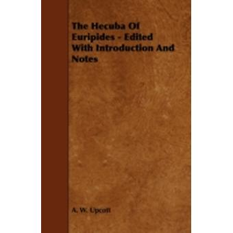 The Hecuba of Euripides  Edited with Introduction and Notes by Upcott & A. W.
