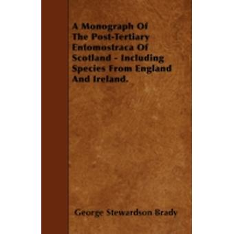 A Monograph Of The PostTertiary Entomostraca Of Scotland  Including Species From England And Ireland. by Brady & George Stewardson