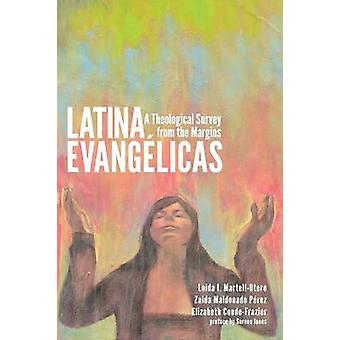 Latina Evangelicas A Theological Survey from the Margins by MartellOtero & Loida I.