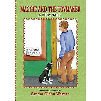 Maggie and the Toymaker by Wagner & Sandra Glahn