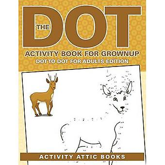 The Dot Activity Book For Grownups  Dot To Dot For Adults Edition by Activity Attic Books