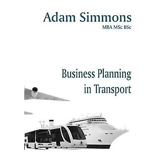 Business Planning in Transport by Simmons & Adam