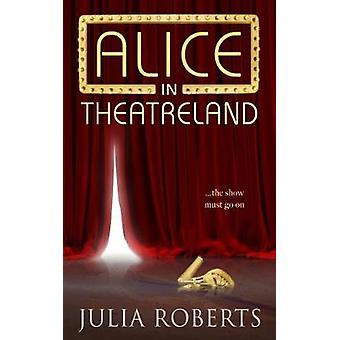 Alice in Theatreland by Roberts & Julia