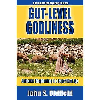 GutLevel Godliness Authentic Shepherding in a Superficial Age by Oldfield & John S.