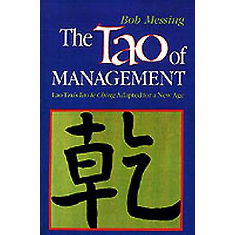 The Tao of Management An Age Old Study for New Age Managers by Messing & Bob