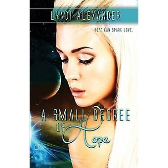 A Small Degree of Hope by Alexander & Lyndi