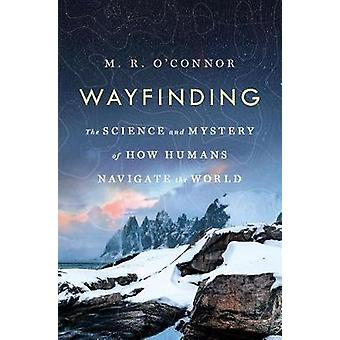 Wayfinding - The Science and Mystery of How Humans Navigate the World