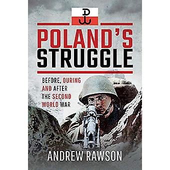 Poland's Struggle - Before - During and After the Second World War by