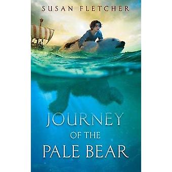Journey of the Pale Bear by Susan Fletcher - 9781534420779 Book