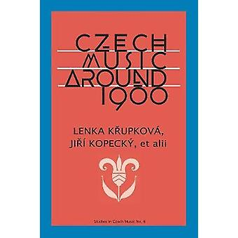 Czech Music around 1900 by Lenka Krupkova - 9781576473023 Book