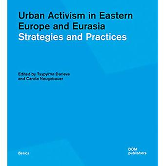 Urban Activism in Eastern Europe and Eurasia - Strategies and Practice