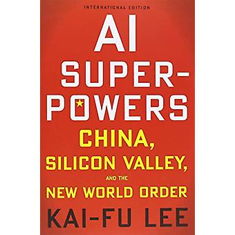 AI Superpowers - China - Silicon Valley and the New World Order by Kai