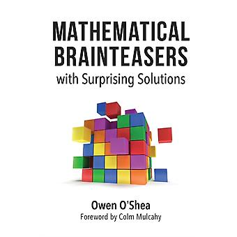 Mathematical Brainteasers with Surprising Solutions by OShea & Owen
