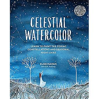Celestial Watercolor - Learn to Paint the Zodiac Constellations and Se