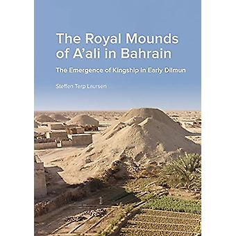 The Royal Mounds of A'ali in Bahrain - The Emergence of Kingship in Ea