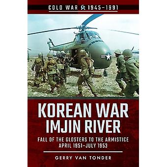 Korean War  Imjin River  Fall of the Glosters to the Armistice April 1951July 1953 by Gerry van Tonder