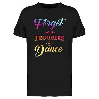 Forget Troubles And Dance Tee Men's -Image by Shutterstock