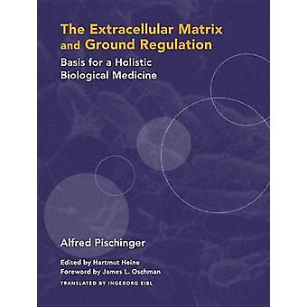 The Extracellular Matrix and Ground Regulation - Basics for a Holistic