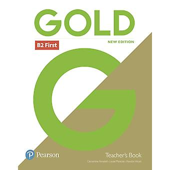 Gold B2 First New Edition Teachers Book with Portal access and Teachers Resource Disc Pack by Clementine Annabell & Louise Manicolo & Rawdon Wyatt