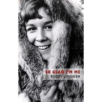 So Glad Im Me by Roddy Lumsden