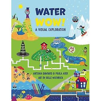 Water Wow by Paula Ayer & Antonia Banyard & By artist Belle Wuthrich