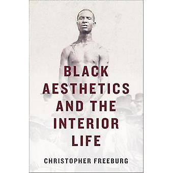 Black Aesthetics and the Interior Life by Christopher Freeburg - 9780