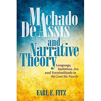 Machado de Assis and Narrative Theory - Language - Art - and Verisimil