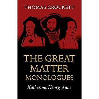 Great Matter Monologer - The - Katherine - Henry - Anne av Thomas Cro