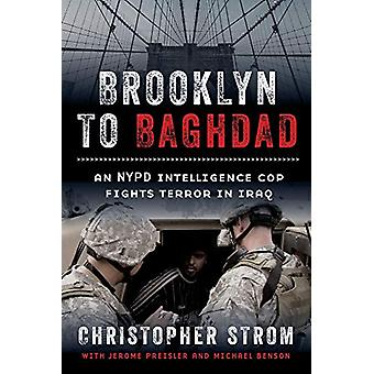 Brooklyn to Baghdad - An NYPD Intelligence Cop Fights Terror in Iraq b