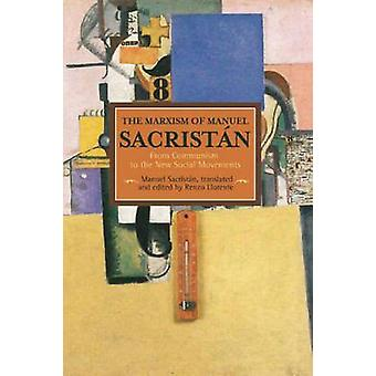 Marxism of Manuel Sacristan The From Communism to the New Social Movements  Historical Materialism Volume 76