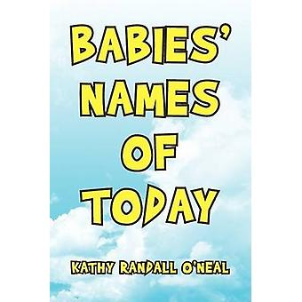 Babies' Names of Today by Kathy Randall O'Neal - 9781436368247 Book