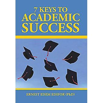 7 Keys to Academic Success by Ernest Edem Edifor (Phd) - 978148286134