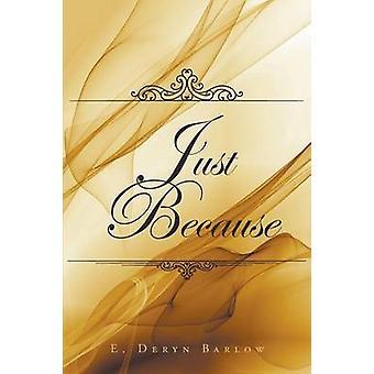 Just Because door E Deryn Barlow