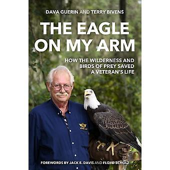 The Eagle on My Arm door Dava GuerinTerry BivensJack E. DavisFloyd Scholz