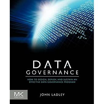 Data Governance How to Design Deploy and Sustain an Effective Data Governance Program by Ladley & John