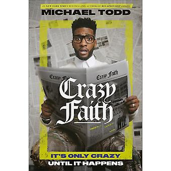 Crazy Faith  Its Only Crazy Until It Happens by Michael Todd