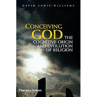 Concevoir Dieu - l'origine Cognitive et l'évolution de la Religion par Dav