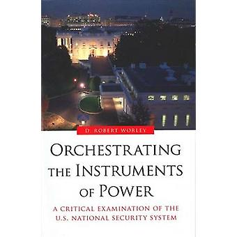 Orchestrating the Instruments of Power - A Critical Examination of the