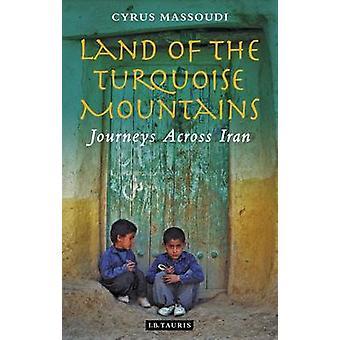 Turkoosi vuorten - matkat halki Iran Cyrus Massou maa