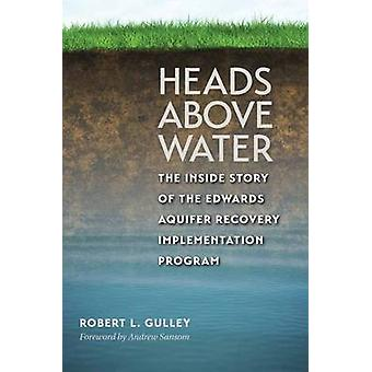 Heads Above Water - The Inside Story of the Edwards Aquifer Recovery I
