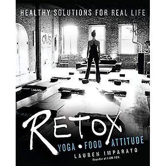 RETOX: Yoga * Essen * Haltung gesunde Lösungen für das wahre Leben
