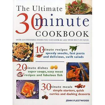 Den ultimata 30 minuters kokboken: över 220 läckra rätter du kan laga mat i mindre än hälften och timme