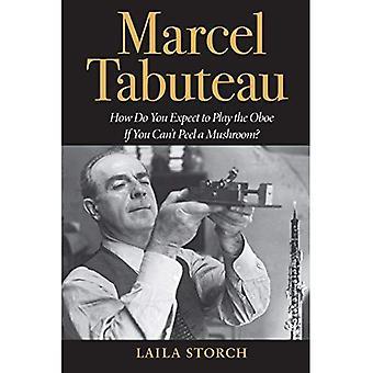 Marcel Tabuteau: Wie willst du die Oboe zu spielen, wenn Sie einen Pilz schälen können nicht?
