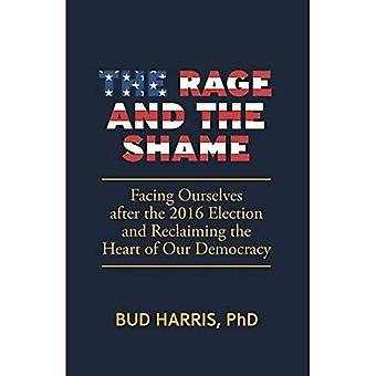 The Rage and the Shame: Facing Ourselves After the 2016 Election and Reclaiming the Heart of Our Democracy