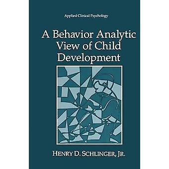 Behavior Analytic View of Child Development par Henry Schlinger