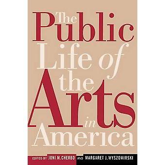 The Public Life of the Arts in America The Public Life of the Arts in America Revised Edition by Cherbo & Joni Maya