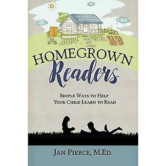 Homegrown Readers Simple Ways To Help Your Child Learn to Read by Pierce & Jan