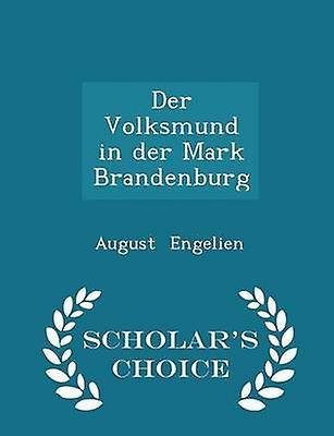 Der Volksmund in der Mark Brandenburg  Scholars Choice Edition by Engelien & August